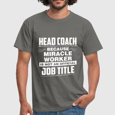 Head Coach - Head Coach because miracle worker is  - Men's T-Shirt