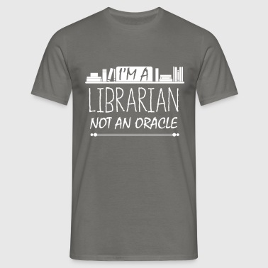 Librarian - I'm a Librarian not an oracle - Men's T-Shirt