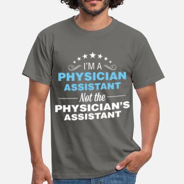 Physician Assistant Physician Assistant - I'm a Physician Assistant  - Men's T-Shirt