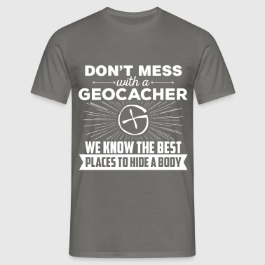 Geocaching - Don't Mess With a Geocacher. We know  - Men's T-Shirt