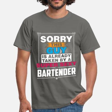 Already Bartender - Sorry this guy is already taken by a  - Men's T-Shirt