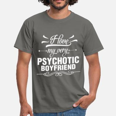 Boyfriend Boyfriend - I Love My Very Psychotic Boyfriend - Men's T-Shirt