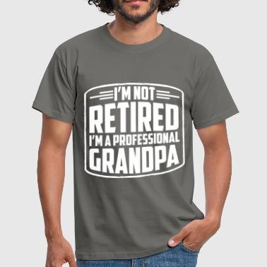Grandpa - I'm not retired I'm a professional  - Men's T-Shirt