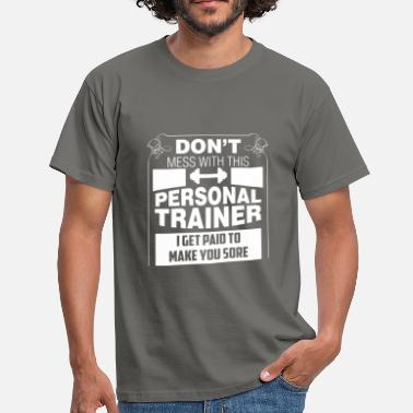 Trainer Personal Trainer - Don't Mess With This Personal  - Men's T-Shirt