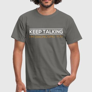 Talking - Keep talking I'm diagnosing you - Men's T-Shirt