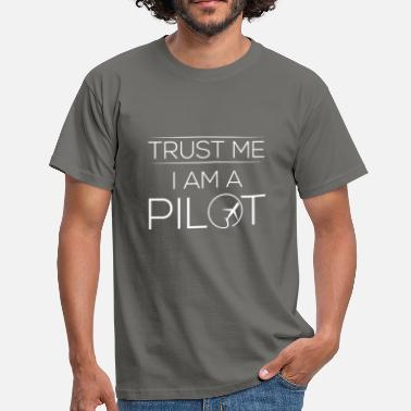 Pilot - Trust me I am a pilot - Men's T-Shirt