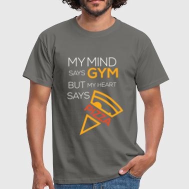 Gym - My mind says gym but my heart says pizza - Men's T-Shirt