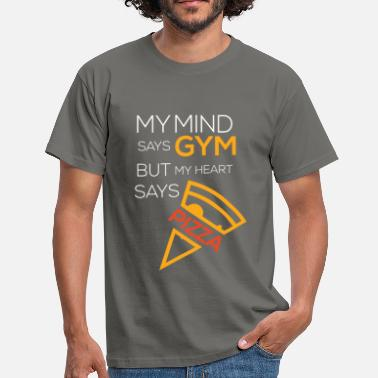 Tops Gym - My mind says gym but my heart says pizza - Men's T-Shirt