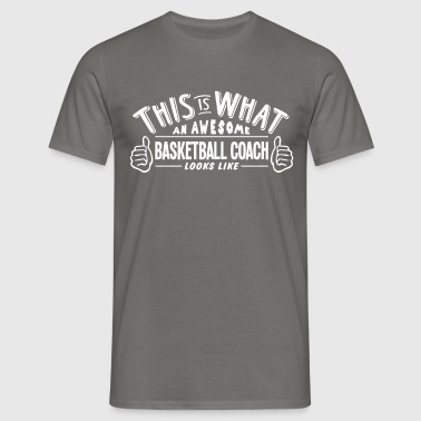 awesome basketball coach looks like pro  - Men's T-Shirt