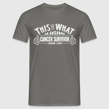 awesome cancer survivor looks like pro d - Men's T-Shirt