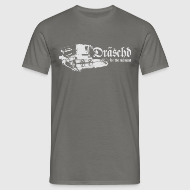 Dräschd for the moment - Männer T-Shirt