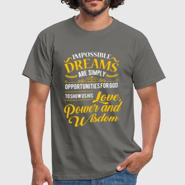 Impossible dreams are simply opportunities for god - Männer T-Shirt