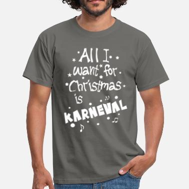 Want All I want for Christmas is carnival - Men's T-Shirt