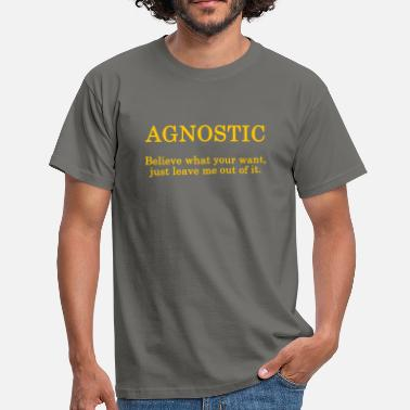 Agnostic Agnostic - ... just leave me out of it. - Men's T-Shirt