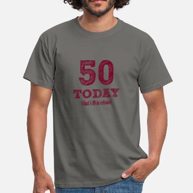 Celsius 50th birthday: 50 Today (that's 10 Celsius) - Men's T-Shirt