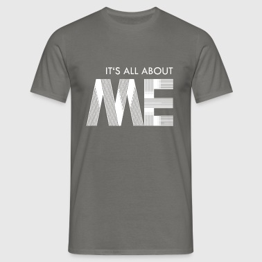 its all about me - white - Männer T-Shirt