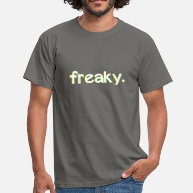 Freaky freaky. - Men's T-Shirt
