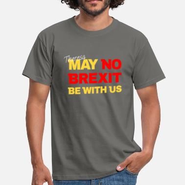Theresa May NO BREXIT Theresa May - Men's T-Shirt