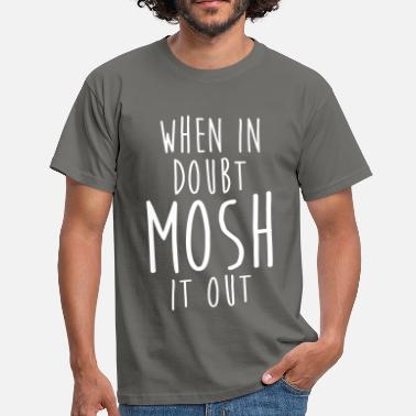 Mosh WHEN IN DOUBT MOSH IT OUT - Men's T-Shirt
