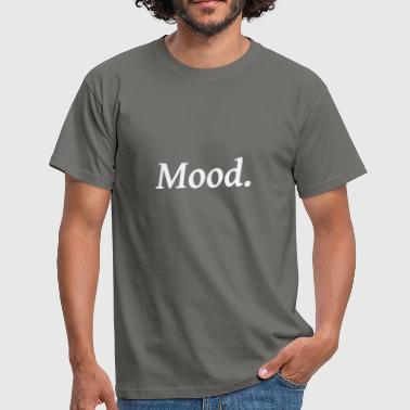 Mood. - Men's T-Shirt