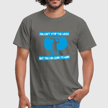 You can't stop the waves - Männer T-Shirt