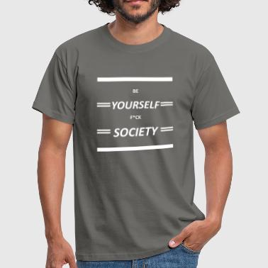 Be Yourself F*ck Society - Männer T-Shirt
