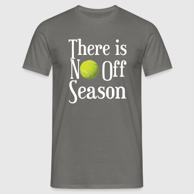 There is NO off season - Men's T-Shirt