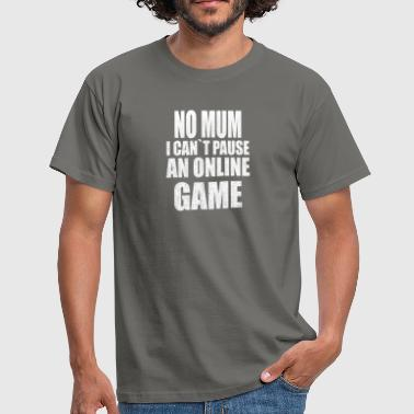 Gamer Mum No mum i cant pause at online game - Men's T-Shirt