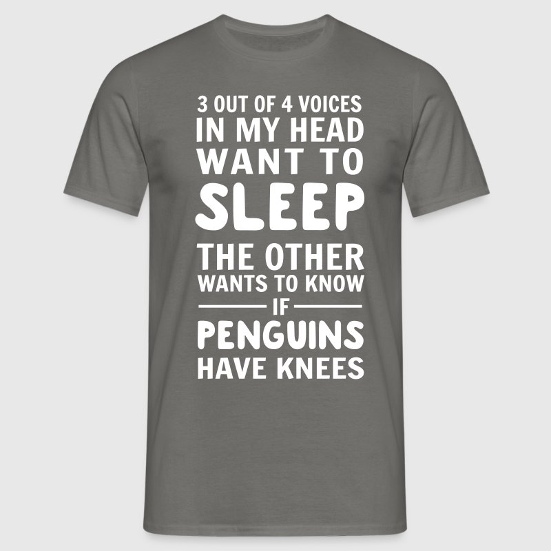 Voices in my head. Penguins have knees - Men's T-Shirt