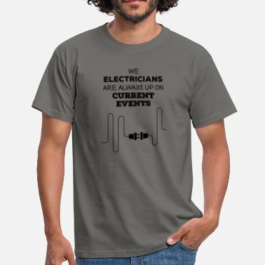 Current Events Electrician: Electricians We are always up on - Men's T-Shirt