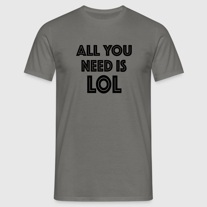 all you need is LOL - Männer T-Shirt