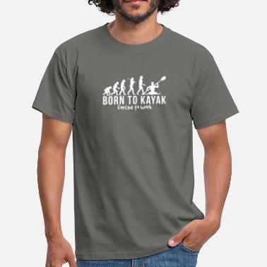 Kayak kayaking evolution born to kayak forced  - Men's T-Shirt