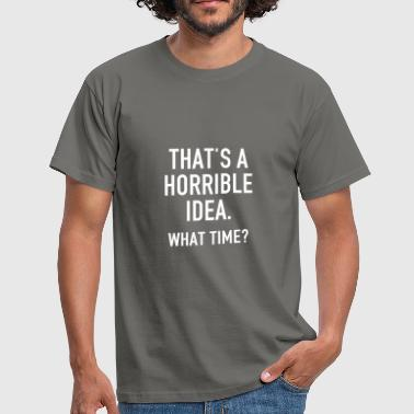 Funny Quotes: Horrible Idea - Mannen T-shirt