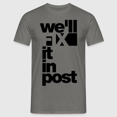 we will fix it in post - Männer T-Shirt