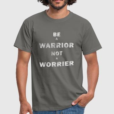 Be a Warrior not a Worrier - Männer T-Shirt