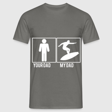 Your Dad, my Dad - Men's T-Shirt