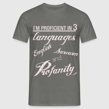 I'm proficient in 3 languages English sarcasm and  - Men's T-Shirt