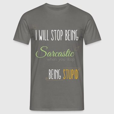 I will stop being sarcast - Men's T-Shirt
