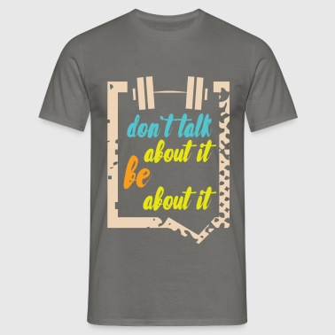 Don't talk about it be about it  - Men's T-Shirt