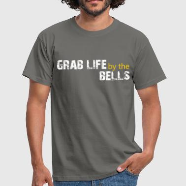 Grab life by the bells - Men's T-Shirt