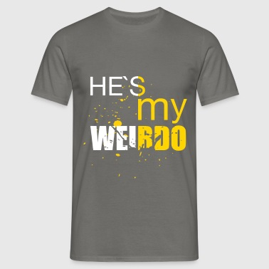 He's my weirdo - Men's T-Shirt