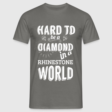 Hard to be a diamond in a rhinestone world - Men's T-Shirt