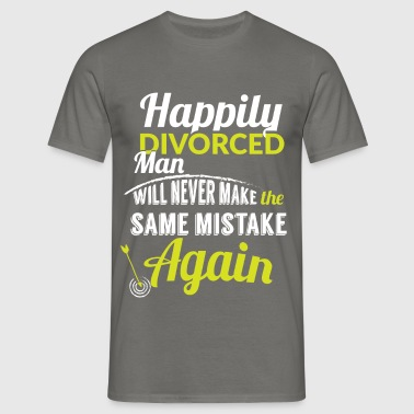 Happily divorced man will never make the same mist - Men's T-Shirt