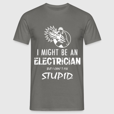 I might be an electrician but I can't fix stupid - Men's T-Shirt