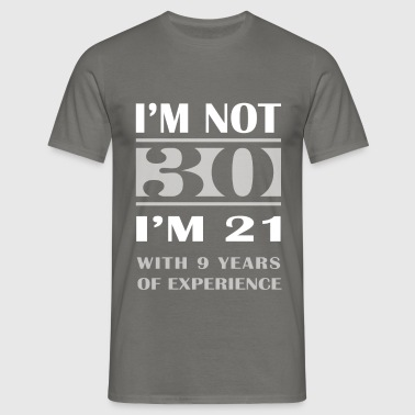 I'm not 30, I'm 21 with 9 years of experience - Men's T-Shirt