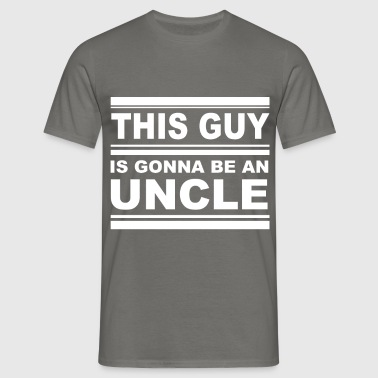 This guy is gonna be an uncle - Men's T-Shirt