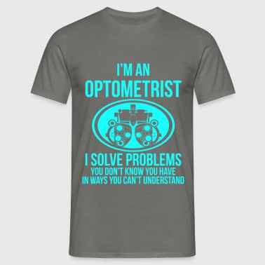 I'm an Optometrist, I solve problems you don't kno - Men's T-Shirt