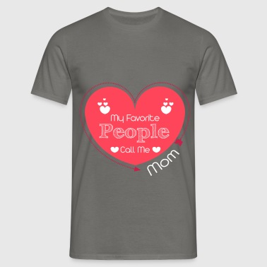 My Favorite people call me Mom - Men's T-Shirt