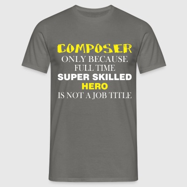 Composer - Composer only because full time super  - Men's T-Shirt