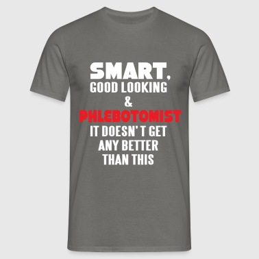 Phlebotomist - Smart, good looking and  - Men's T-Shirt